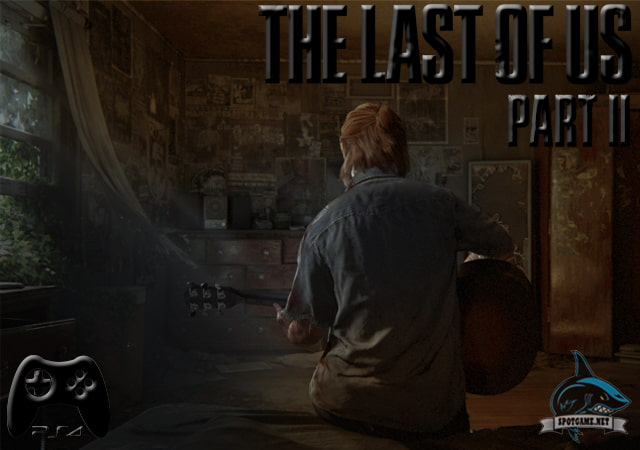 The Last of Us 2 Spotgame - Buruan Mainkan 20 Game Terbaik Playstation 4 Pada Tahun 2020